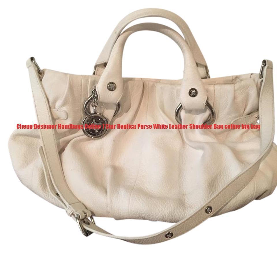 7a7aa6d773ba Cheap Designer Handbags Céline 7 Star Replica Purse White Leather Shoulder Bag  celine big bag